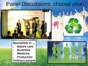 Panel Discussions: choose your role! Specialists in … Nature care Business Me