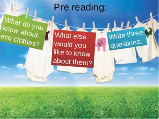 Pre reading: What do you know about eco clothes? What else would you like to