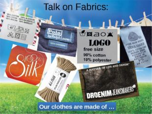 Talk on Fabrics: Our clothes are made of …