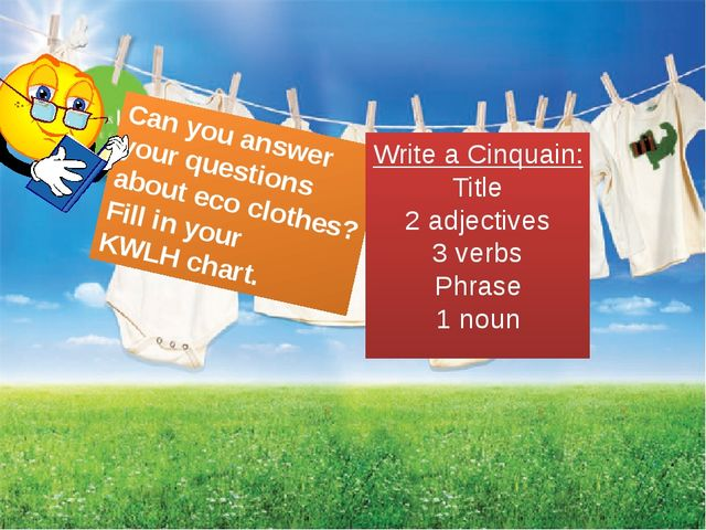 Can you answer your questions about eco clothes? Fill in your KWLH chart. Wr...