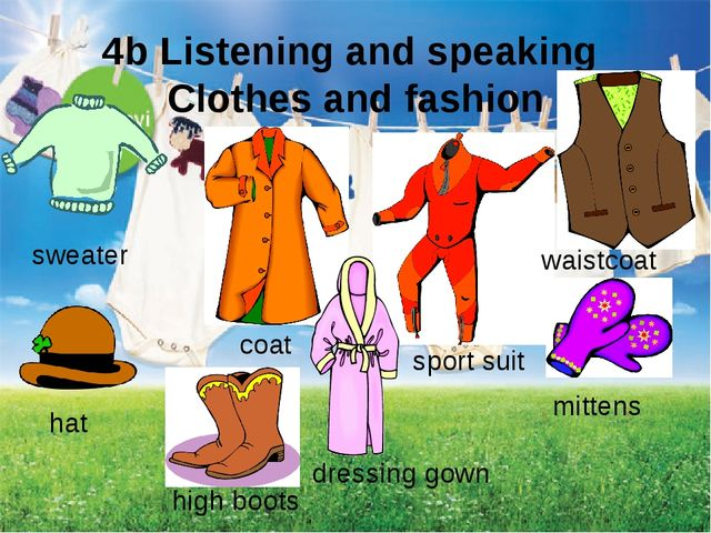 4b Listening and speaking Clothes and fashion sweater dressing gown coat hat...