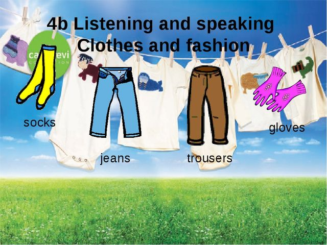 4b Listening and speaking Clothes and fashion socks jeans gloves trousers