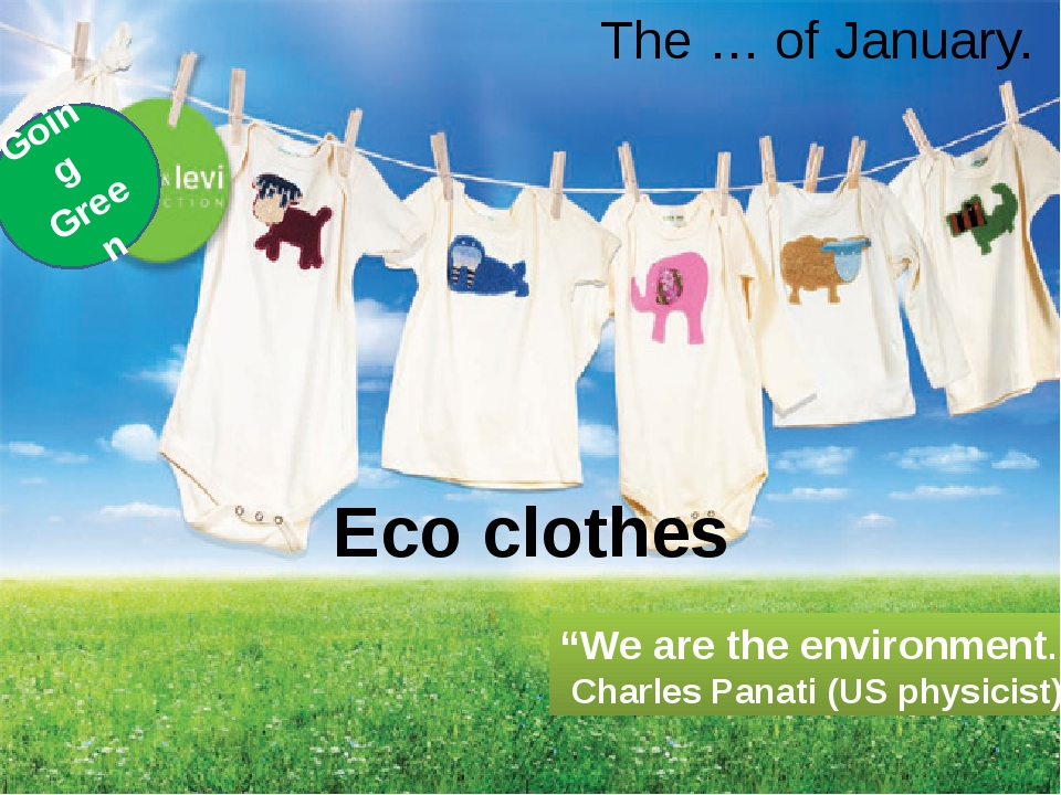 """The … of January. Eco clothes Going Green """"We are the environment."""" Charles P..."""
