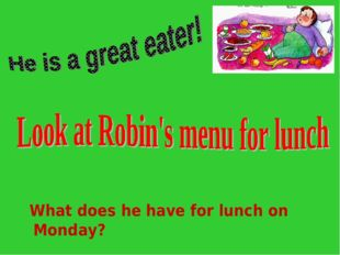 What does he have for lunch on Monday?