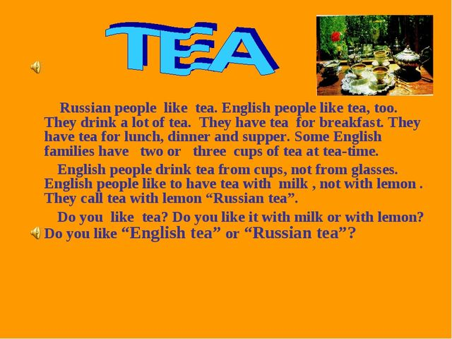 Russian people like tea. English people like tea, too. They drink a lot of t...