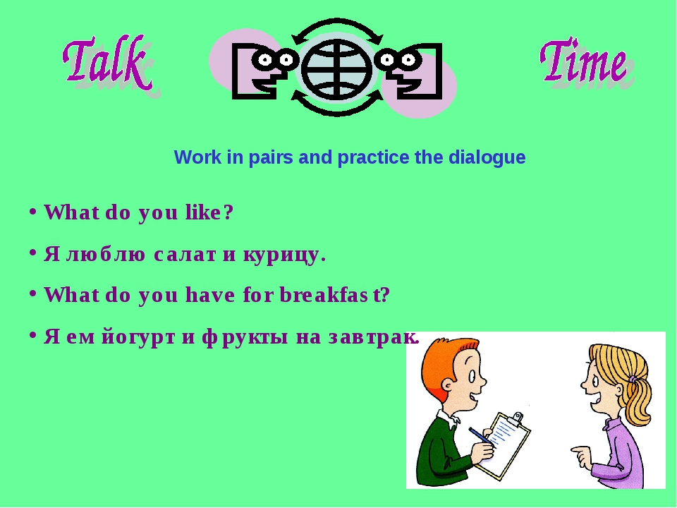 Work in pairs and practice the dialogue What do you like? Я люблю салат и кур...