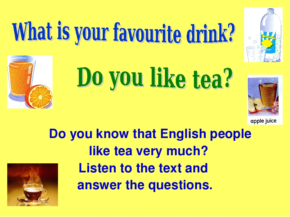 Do you know that English people like tea very much? Listen to the text and a...