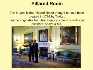 The largest is the Pillared Room thought to have been created in 1796 by Tayl
