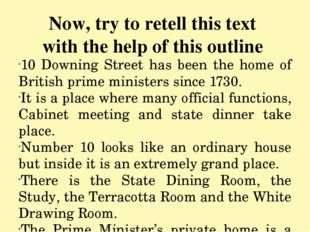 Now, try to retell this text with the help of this outline 10 Downing Street