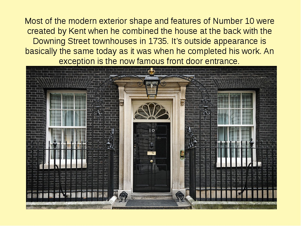 Most of the modern exterior shape and features of Number 10 were created by K...