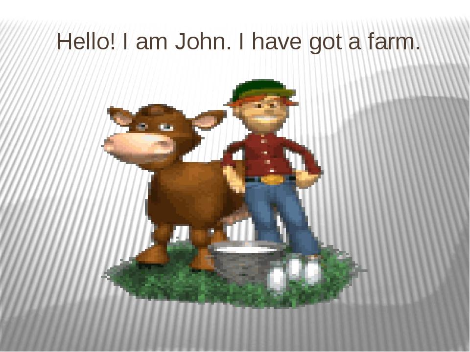 Hello! I am John. I have got a farm.