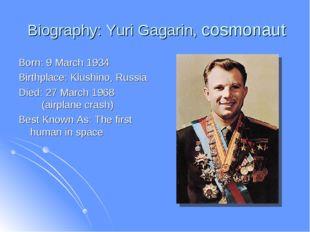 Biography: Yuri Gagarin, cosmonaut Born: 9 March 1934 Birthplace: Klushino,
