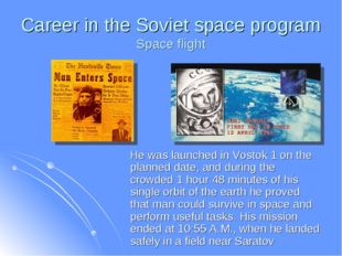 Career in the Soviet space program Space flight He was launched in Vostok 1 o