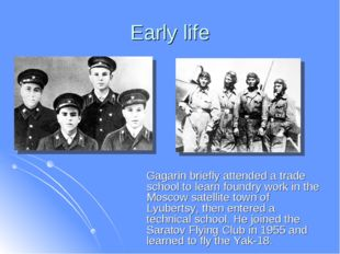 Early life Gagarin briefly attended a trade school to learn foundry work in t
