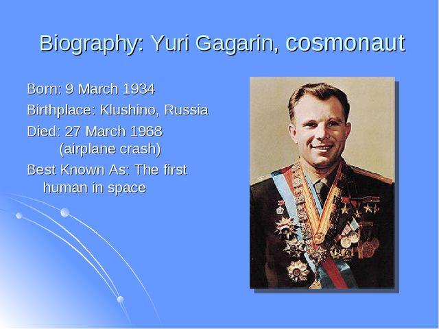 Biography: Yuri Gagarin, cosmonaut Born: 9 March 1934 Birthplace: Klushino,...