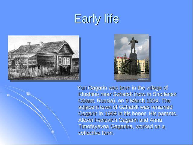 Early life Yuri Gagarin was born in the village of Klushino near Gzhatsk (now...