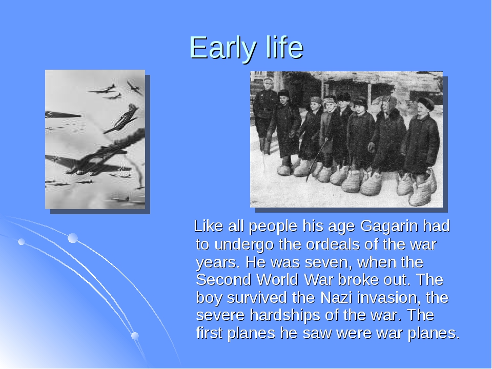 Early life Like all people his age Gagarin had to undergo the ordeals of the...