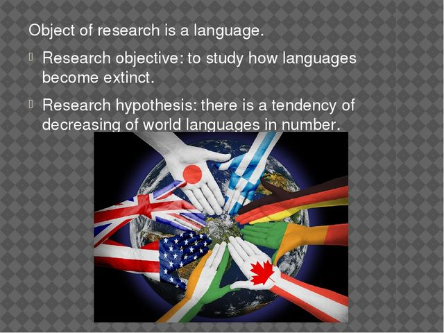 Object of research is a language. Research objective: to study how languages...
