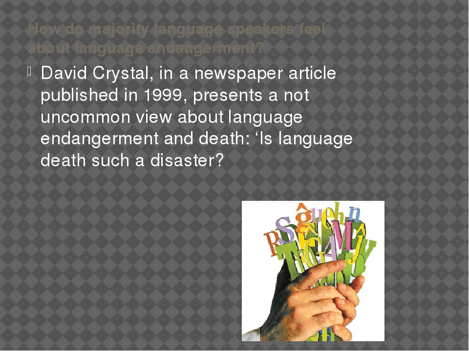How do majority language speakers feel about language endangerment? David Cry...