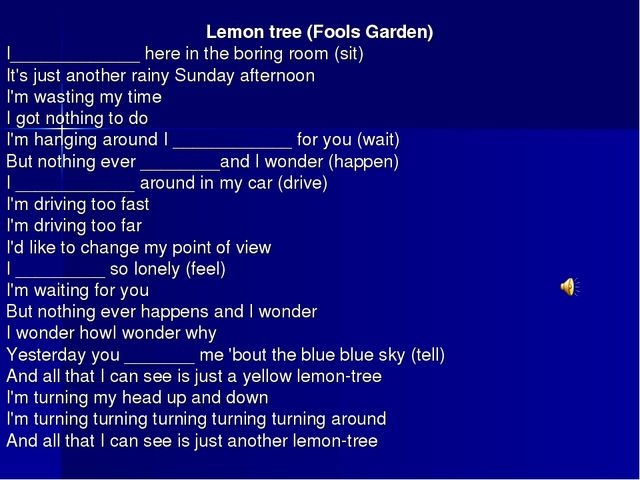 Lemon tree (Fools Garden) I_____________ here in the boring room (sit) It's j...