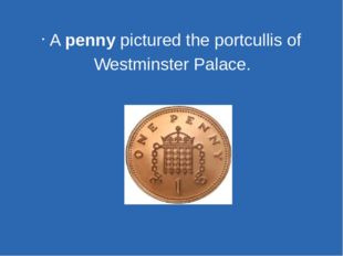 A penny pictured the portcullis of Westminster Palace.
