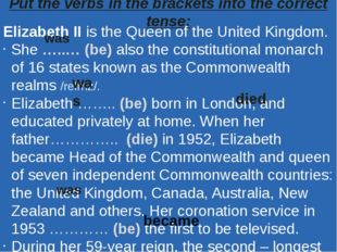 Put the verbs in the brackets into the correct tense: Elizabeth II is the Que