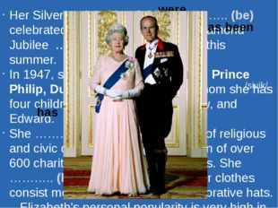 Her Silver and Golden Jubilees ……….. (be) celebrated in 1977 and 2002; her Di