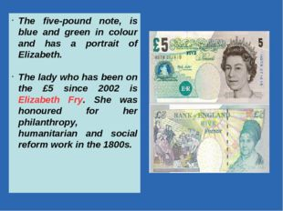 The five-pound note, is blue and green in colour and has a portrait of Elizab