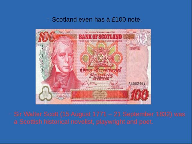 Scotland even has a £100 note. Sir Walter Scott (15 August 1771 – 21 Septembe...