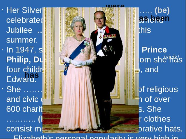 Her Silver and Golden Jubilees ……….. (be) celebrated in 1977 and 2002; her Di...