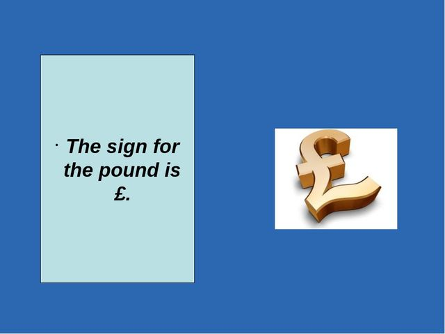The sign for the pound is £.