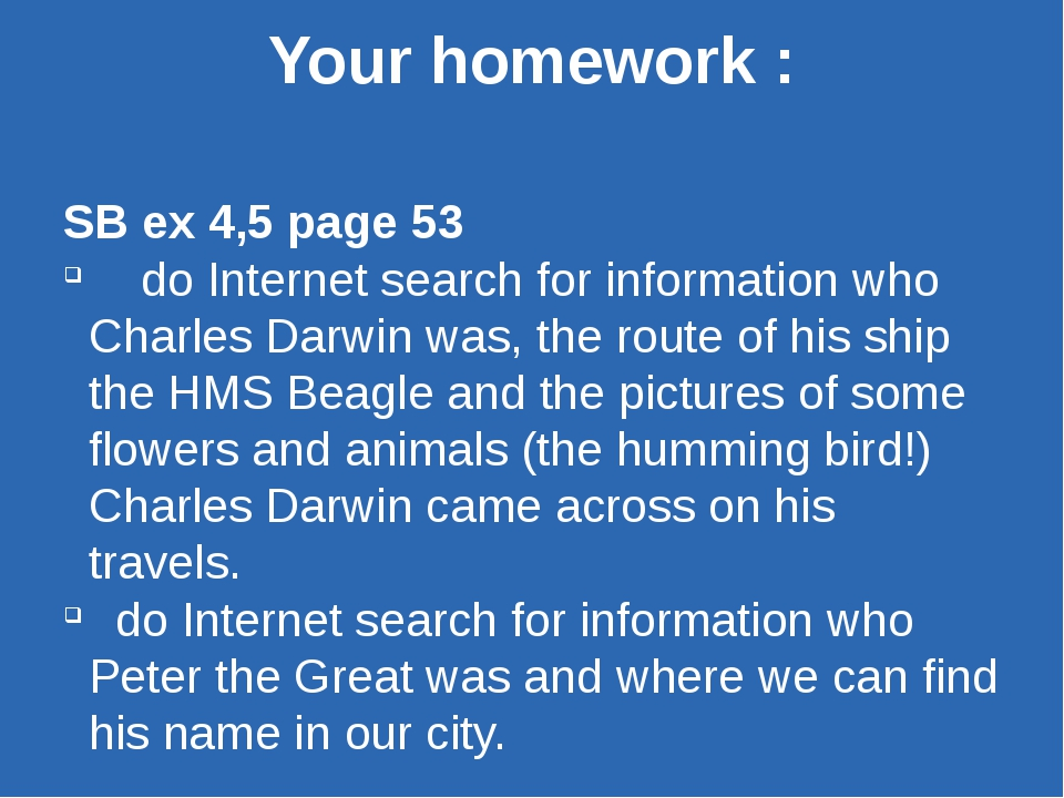 Your homework : SB ex 4,5 page 53 do Internet search for information who Char...