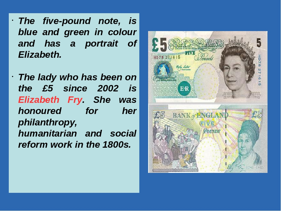 The five-pound note, is blue and green in colour and has a portrait of Elizab...