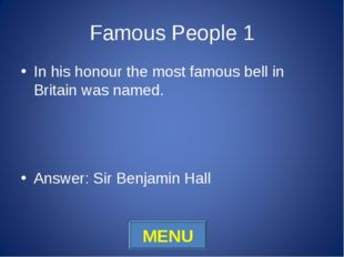 Famous People 1 In his honour the most famous bell in Britain was named. Answ