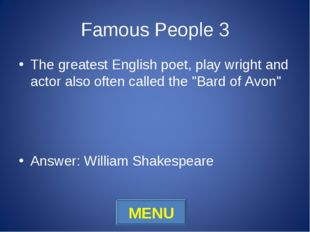 Famous People 3 The greatest English poet, play wright and actor also often c