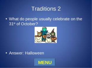 Traditions 2 What do people usually celebrate on the 31st of October? Answer: