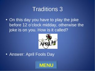 Traditions 3 On this day you have to play the joke before 12 o'clock midday,