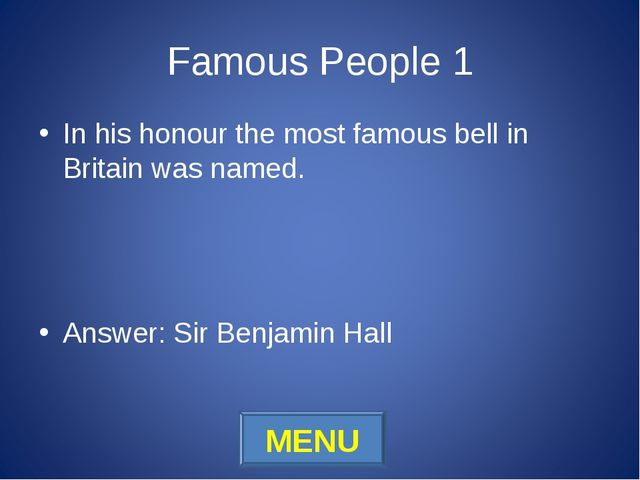Famous People 1 In his honour the most famous bell in Britain was named. Answ...
