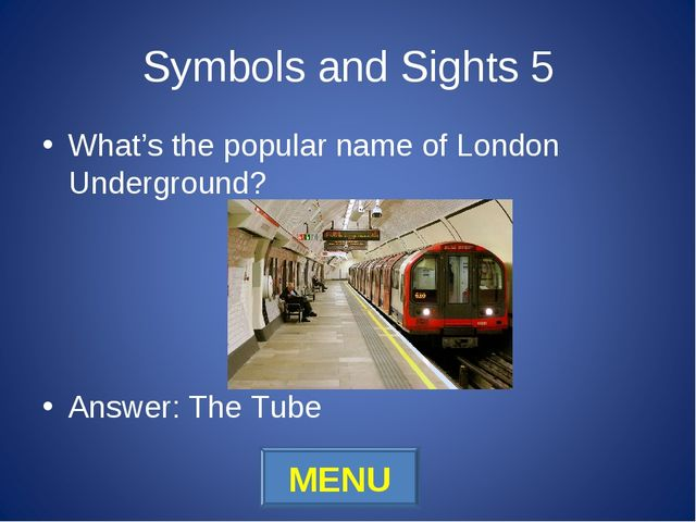 Symbols and Sights 5 What's the popular name of London Underground? Answer: T...