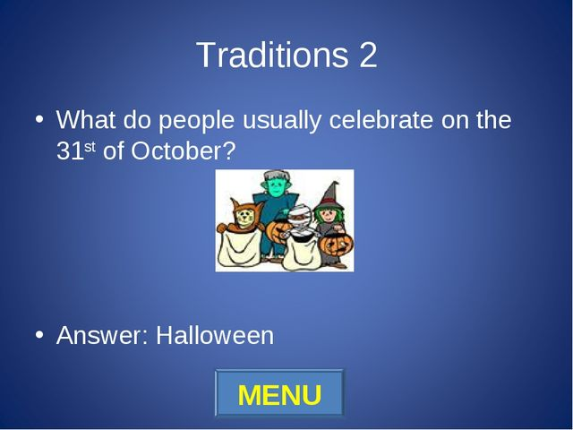 Traditions 2 What do people usually celebrate on the 31st of October? Answer:...