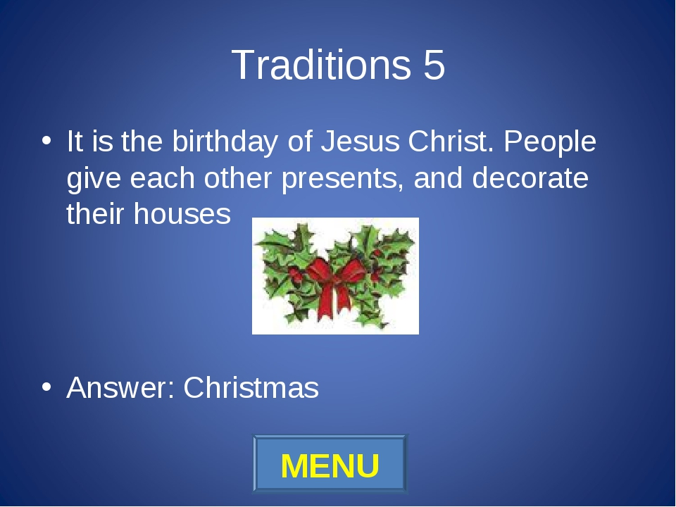 Traditions 5 It is the birthday of Jesus Christ. People give each other prese...