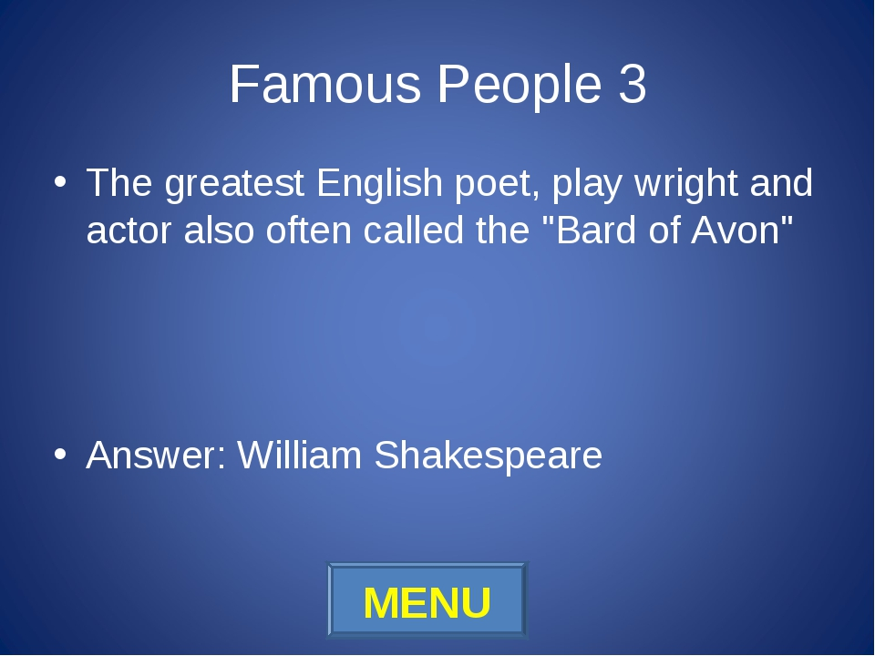 Famous People 3 The greatest English poet, play wright and actor also often c...