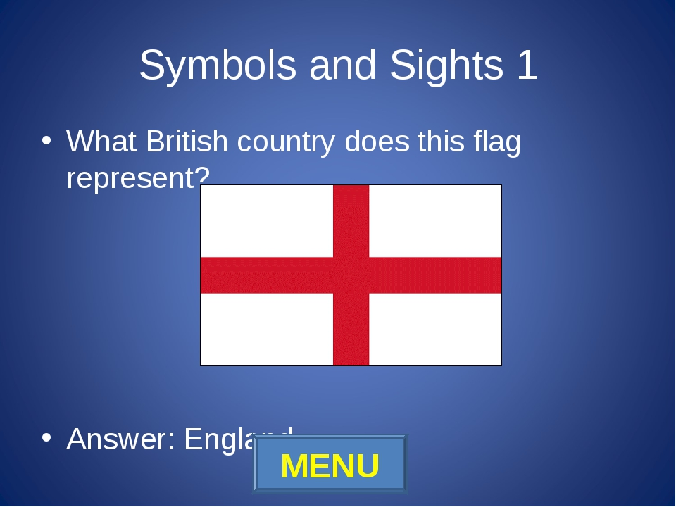 Symbols and Sights 1 What British country does this flag represent? Answer: E...