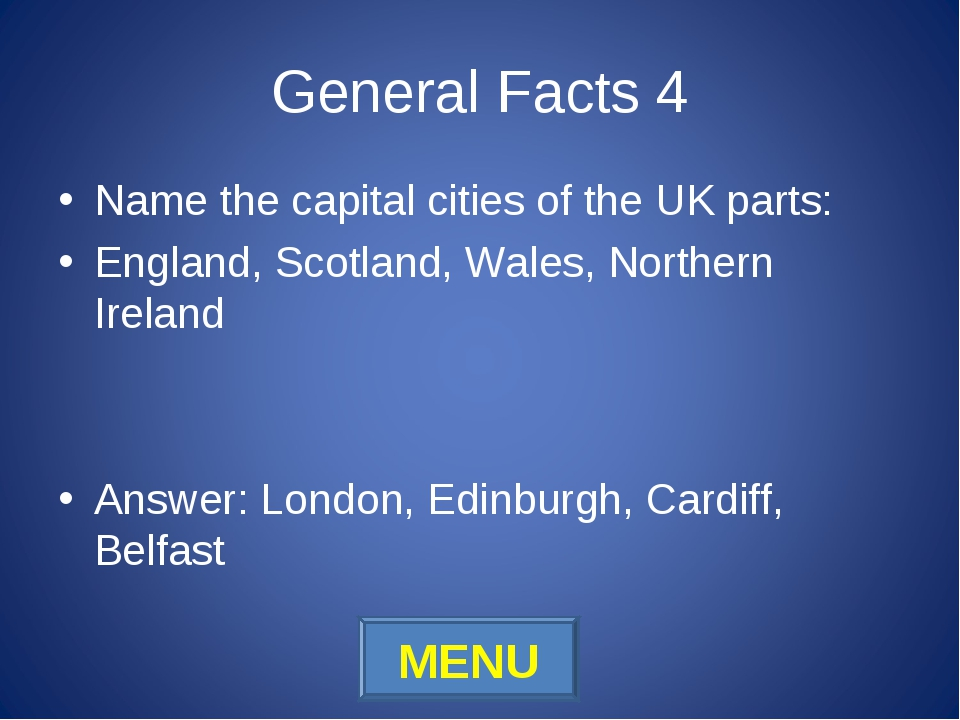 General Facts 4 Name the capital cities of the UK parts: England, Scotland, W...