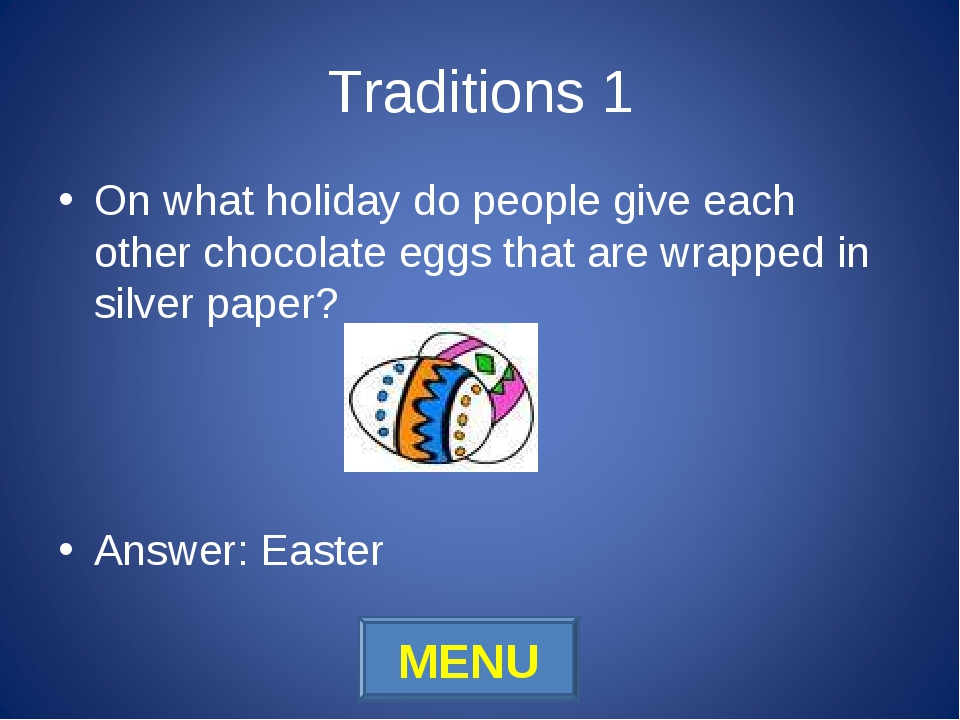 Traditions 1 On what holiday do people give each other chocolate eggs that ar...