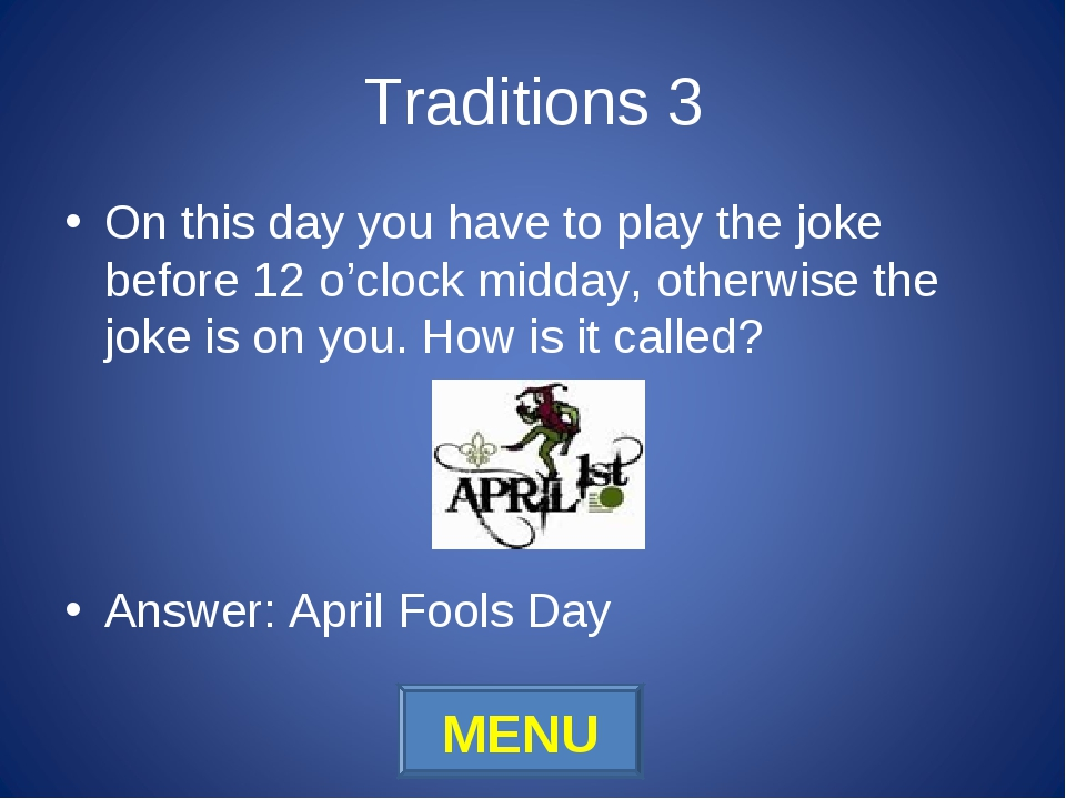 Traditions 3 On this day you have to play the joke before 12 o'clock midday,...