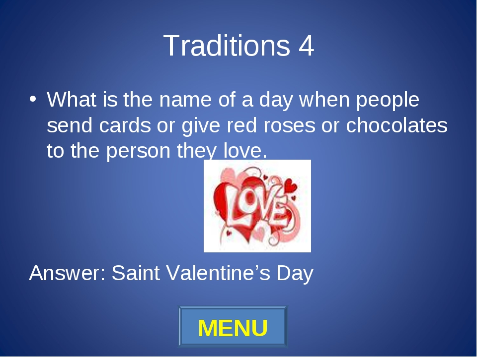 Traditions 4 What is the name of a day when people send cards or give red ros...