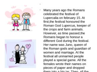 Many years ago the Romans celebrated the festival of Lupercalia on february
