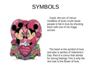 SYMBOLS Cupid, the son of Venus Goddess of love) could cause people to fall i