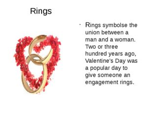 Rings Rings symbolse the union between a man and a woman. Two or three hundr